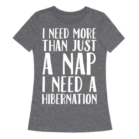 I Need More Than Just A Nap I Need A Hibernation White Print Womens T-Shirt