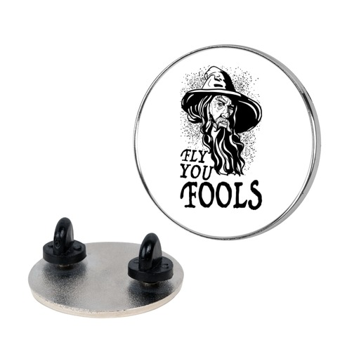 """Fly you Fools"" Gandalf Pin"