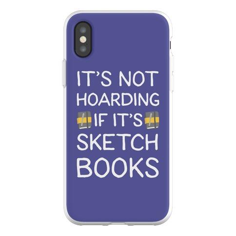 It's Not Hoarding If It's Sketchbooks Phone Flexi-Case