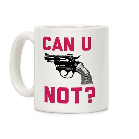 Can U Not Coffee Mug