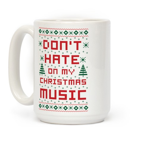 Don't Hate on My Christmas Music Ugly Sweater Coffee Mug
