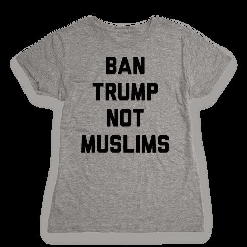 Ban Trump Not Muslims Womens T-Shirt