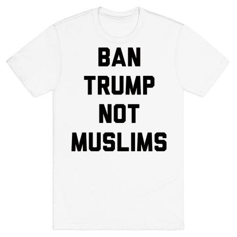 Ban Trump Not Muslims T-Shirt
