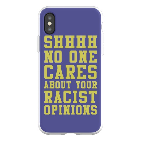 Shhhh No One Cares About Your Racist Opinions Phone Flexi-Case