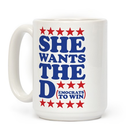 She wants the D (democrats to win) Coffee Mug