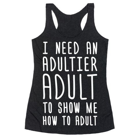 I Need An Adultier Adult (White) Racerback Tank Top