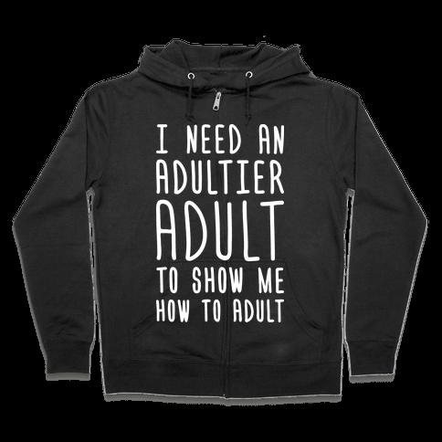I Need An Adultier Adult (White) Zip Hoodie