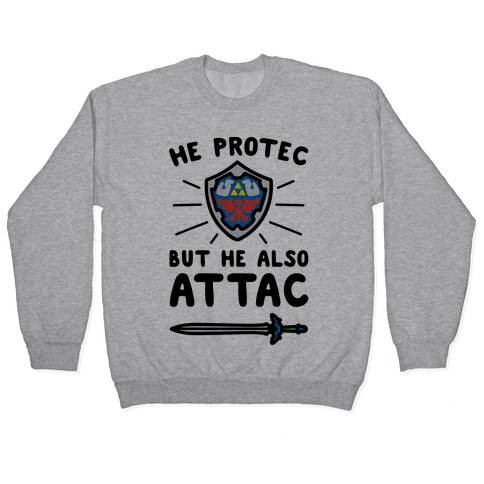 He Protec But He Also Attac Link Parody Pullover