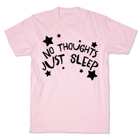 No Thoughts Just Sleep T-Shirt