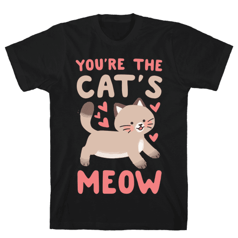 You're the Cat's Meow Mens T-Shirt