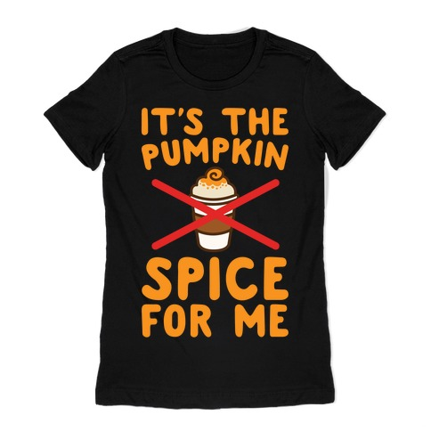 It's The Pumpkin Spice For Me White Print Womens T-Shirt