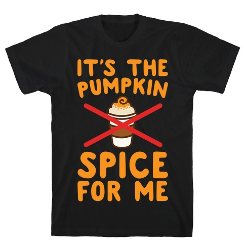 It's The Pumpkin Spice For Me White Print T-Shirt