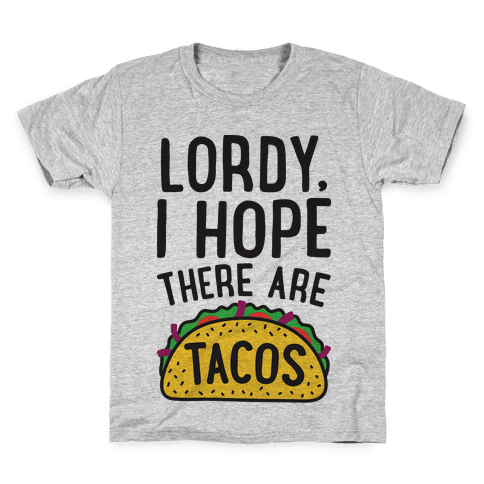 Lordy, I Hope There Are Tacos Kids T-Shirt