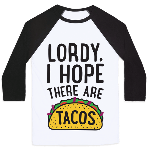 Lordy, I Hope There Are Tacos Baseball Tee