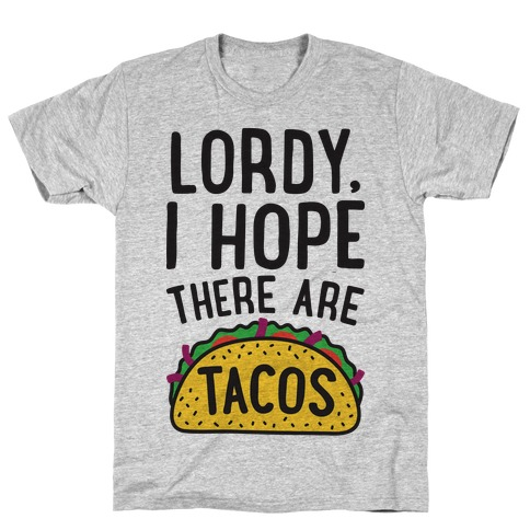 Lordy, I Hope There Are Tacos T-Shirt