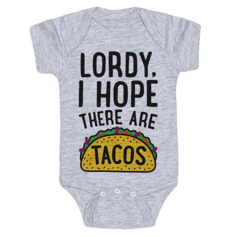 Lordy, I Hope There Are Tacos Baby Onesy