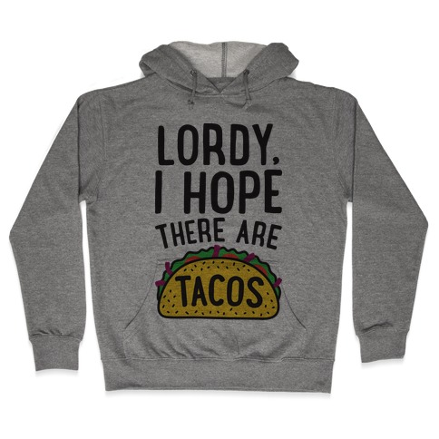 Lordy, I Hope There Are Tacos Hooded Sweatshirt