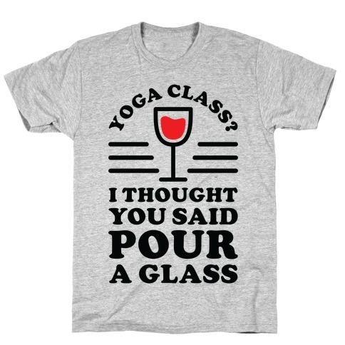 Yoga Class I Thought You Said T-Shirt