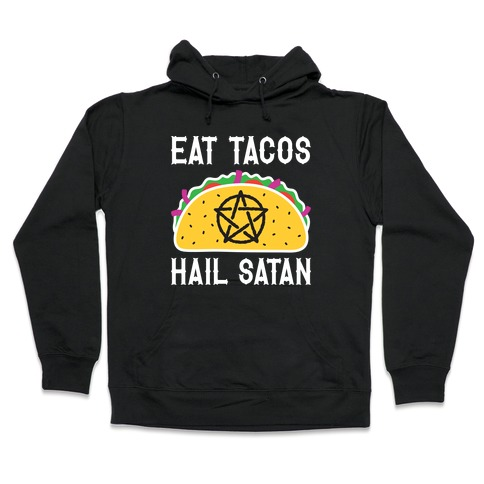 Eat Tacos Hail Satan Hooded Sweatshirt