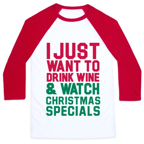 I Just Want to Drink Win & Watch Christmas Specials Baseball Tee