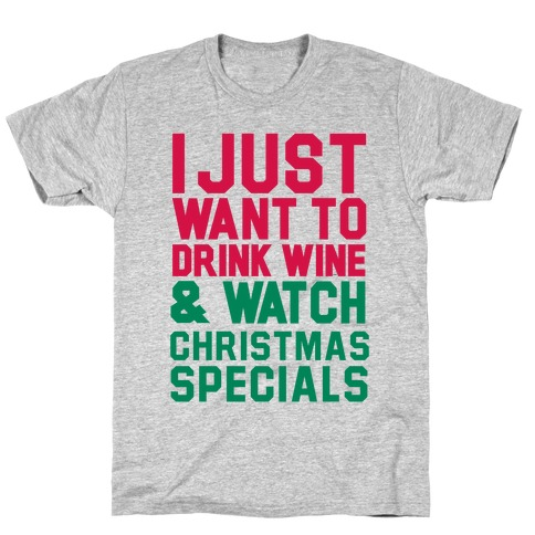 I Just Want to Drink Win & Watch Christmas Specials T-Shirt