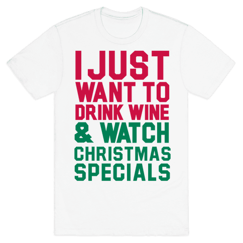 I Just Want to Drink Win & Watch Christmas Specials Mens T-Shirt