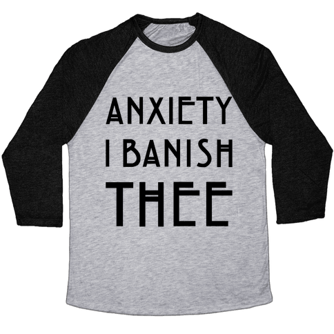 Anxiety I Banish Thee Witch Parody Baseball Tee