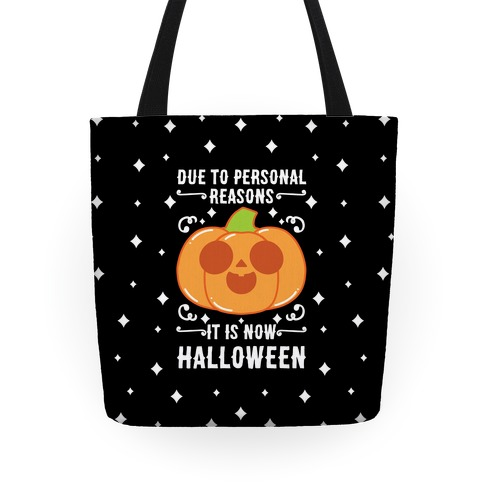 Due To Personal Reasons It Is Now Halloween Pumpkin (White Text) Tote