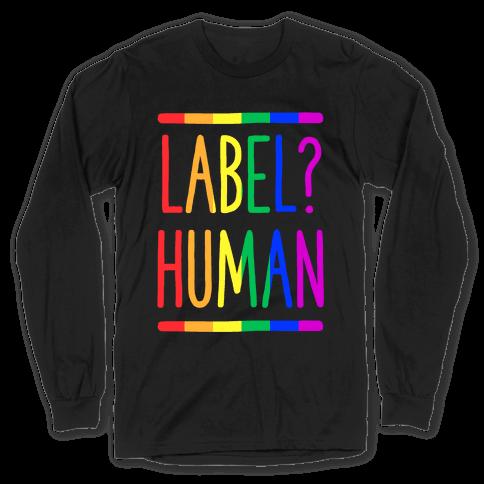 Label? Human Gay Pride Long Sleeve T-Shirt