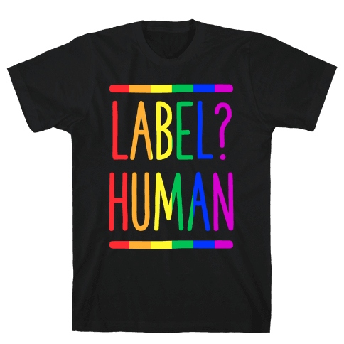 Label? Human Gay Pride Mens/Unisex T-Shirt