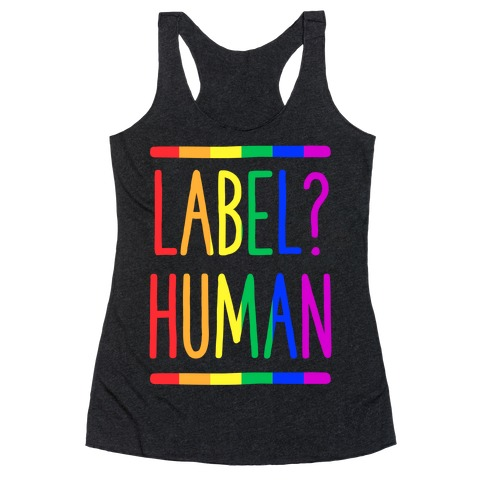 Label? Human Gay Pride Racerback Tank Top