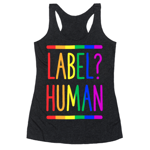 Label? Human Gay Pride Racerback Tank Top