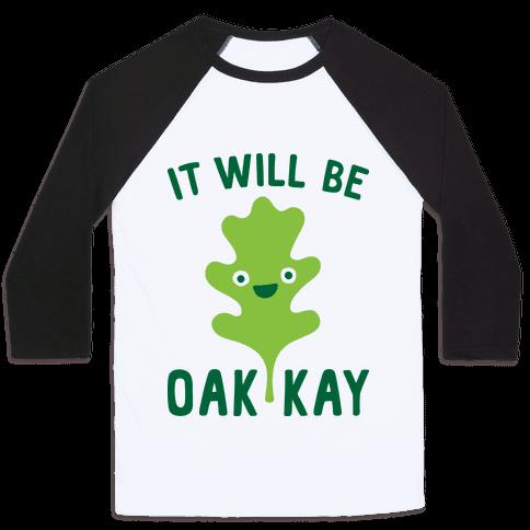 It Will Be Oakkay Leaf Baseball Tee