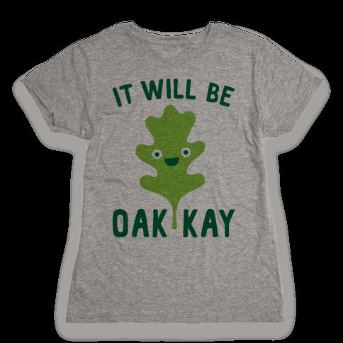 It Will Be Oakkay Leaf Womens T-Shirt
