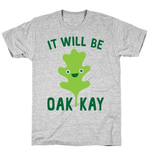 It Will Be Oakkay Leaf Mens T-Shirt