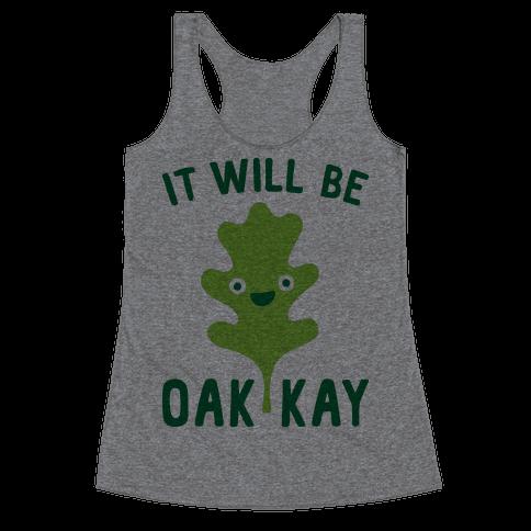 It Will Be Oakkay Leaf Racerback Tank Top