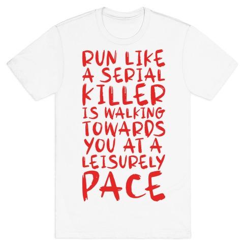 Run Like a Serial Killer Is Walking Towards You T-Shirt