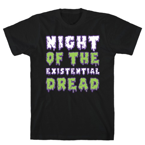 Night of the Existential Dread T-Shirt