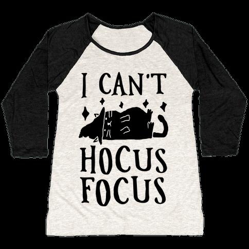 I Can't Hocus Focus Halloween Cat Baseball Tee