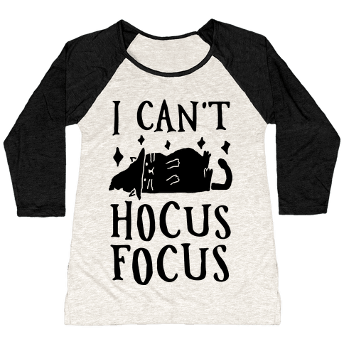 I Can't Hocus Focus Halloween Cat Baseball Tee