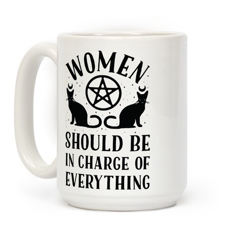 Women Should Be In Charge of Everything Coffee Mug