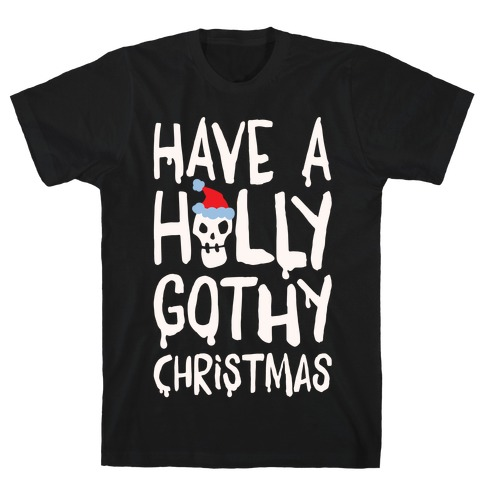Have A Holly Gothy Christmas White Print Mens/Unisex T-Shirt