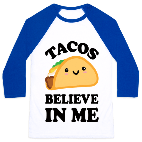 Tacos Believe In Me Baseball Tee