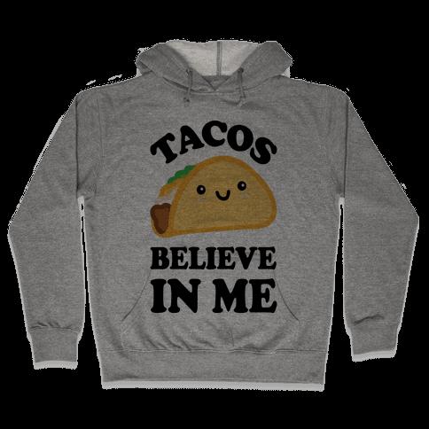 Tacos Believe In Me Hooded Sweatshirt