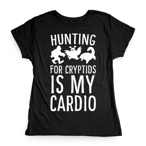 Hunting for Cryptids is my Cardio Womens T-Shirt