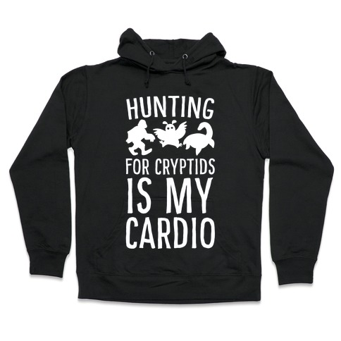 Hunting for Cryptids is my Cardio Hooded Sweatshirt