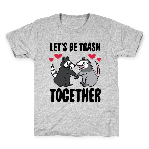 Let's Be Trash Together Kids T-Shirt