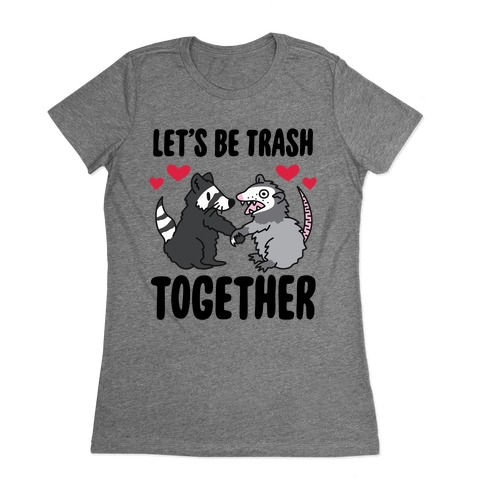 Let's Be Trash Together Womens T-Shirt