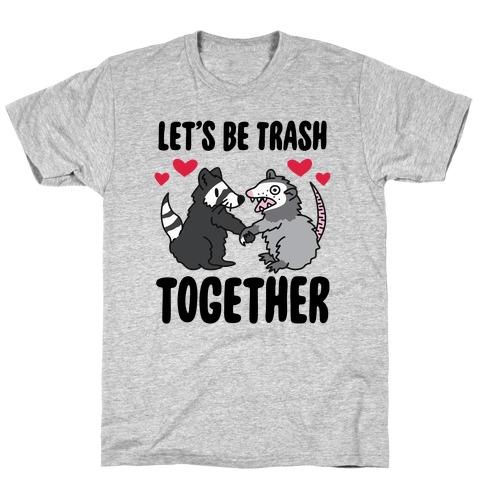Let's Be Trash Together T-Shirt