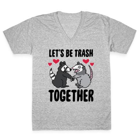 Let's Be Trash Together V-Neck Tee Shirt